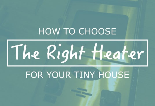 How to Choose the Right Tiny House Heater