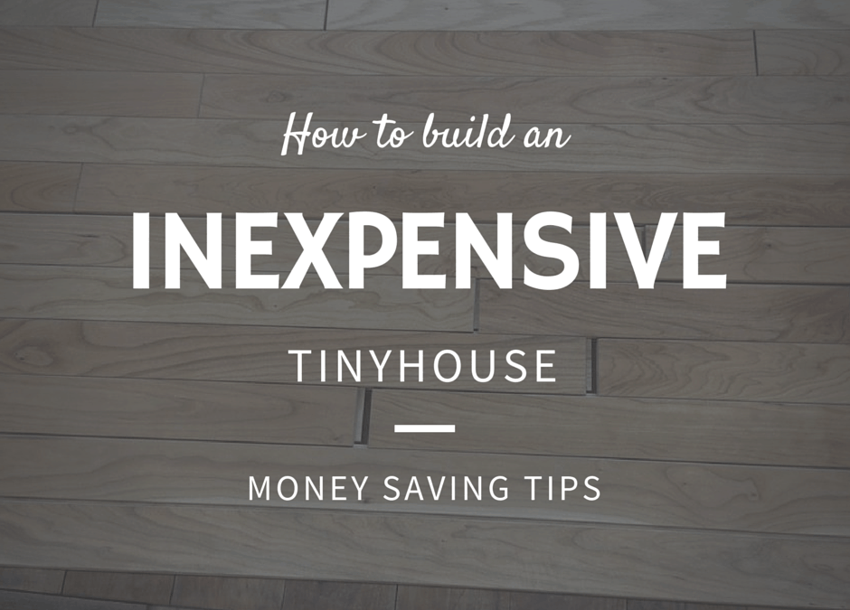 3 Cheap Ways to Build Your Own Tiny House on a