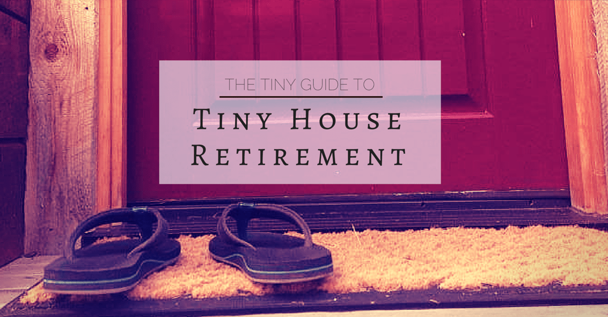 The Tiny Guide to Tiny House Retirement