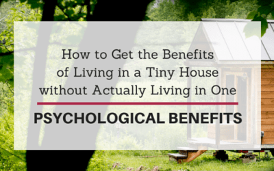 How to Get the Benefits of Living in a Tiny House without Actually Living in One: Psychological Benefits