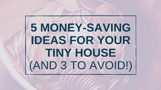 5 Money Saving Ideas for your Tiny