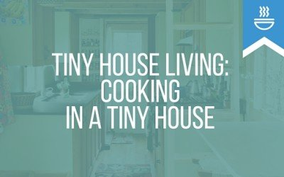 Tiny House Living: Cooking in a Tiny House