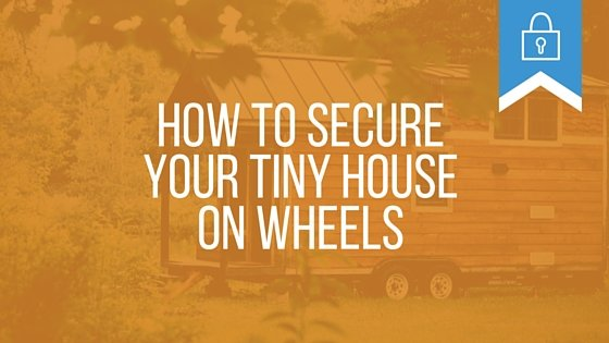 How to Secure Your Tiny House on Wheels
