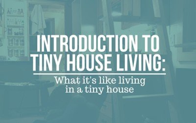 Introduction to Tiny House Living: What it's like living in a tiny house