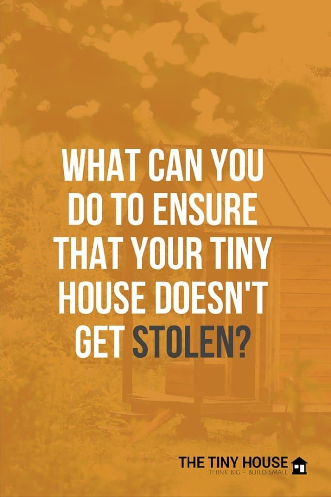 what can you do to ensure that your tiny house doesn't get stolen-
