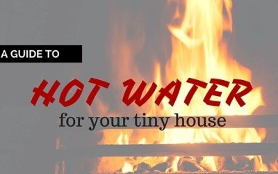 How to Get Hot Water in a Tiny House: Choosing a Tiny House Hot Water Heater