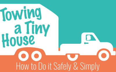 Towing a Tiny House: How to Do it Safely & Simply