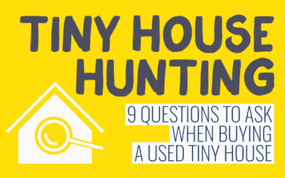 Tiny House Hunting: 9 Questions to Ask When Buying a Used Tiny House