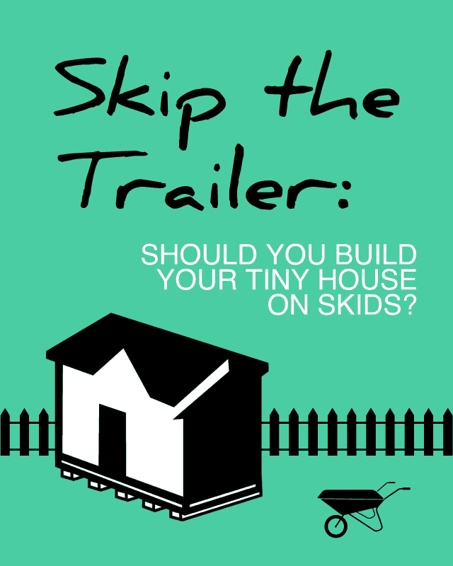 Should you build your tiny house on skids