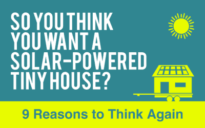 So You Think You Want a Solar-Powered Tiny House? 9 Reasons to Think Again.