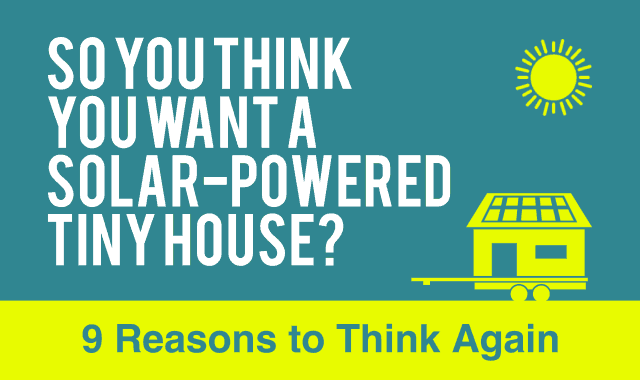 So You Think You Want A Solar-Powered Tiny House