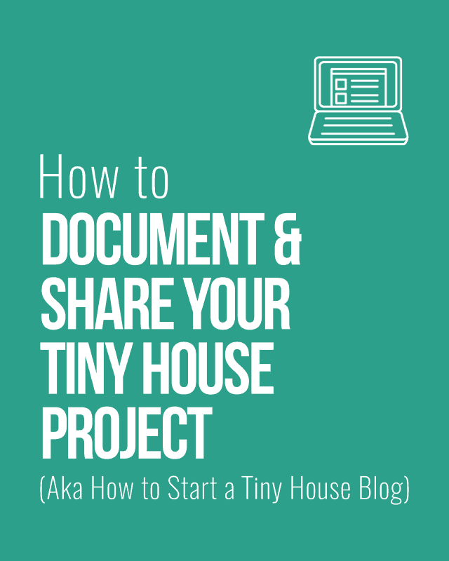 How to document and share your tiny house project