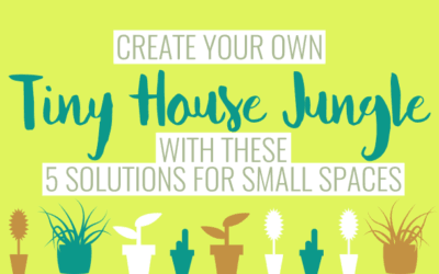 Create Your Own Tiny House Jungle with These 5 Solutions for Small Spaces