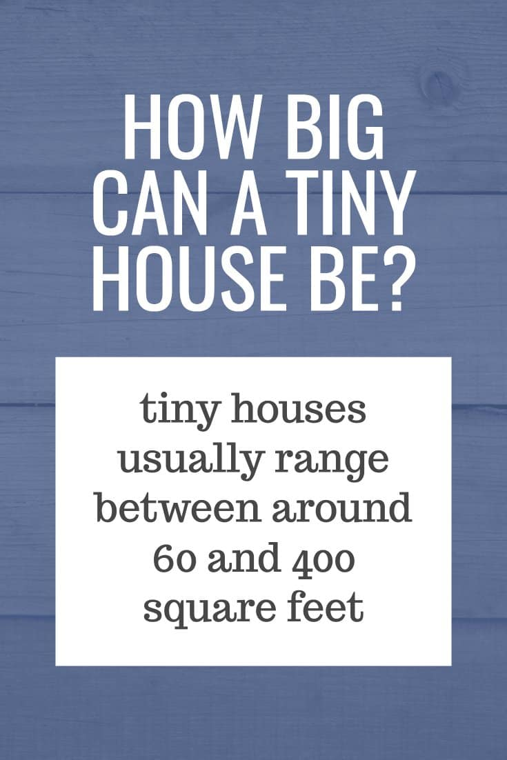 How Big Can A Tiny House Be