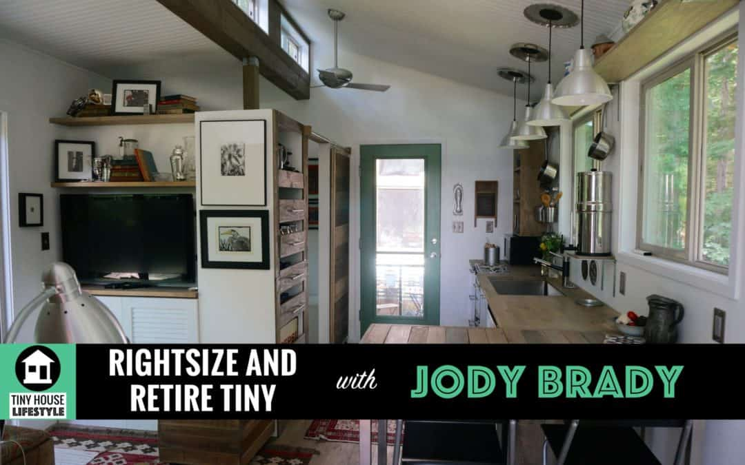 How to Rightsize Your Life and Retire to a Tiny House with Jody Brady – #009