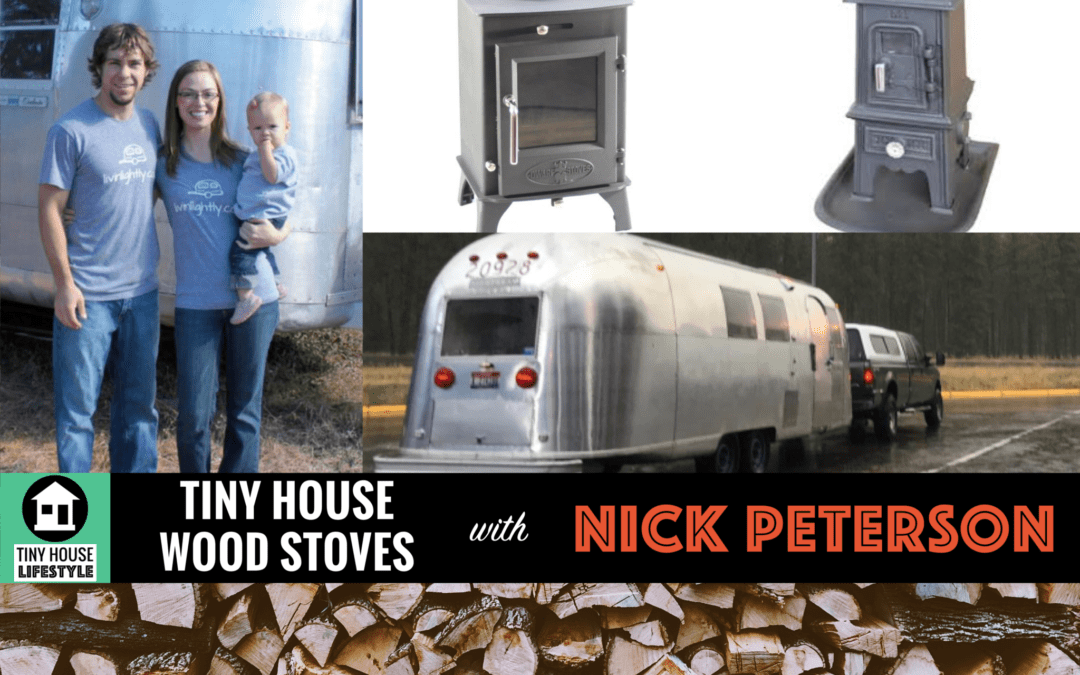 Tiny House Wood Stoves: Installation, Maintenance, and Lifestyle with Nick Peterson – #010