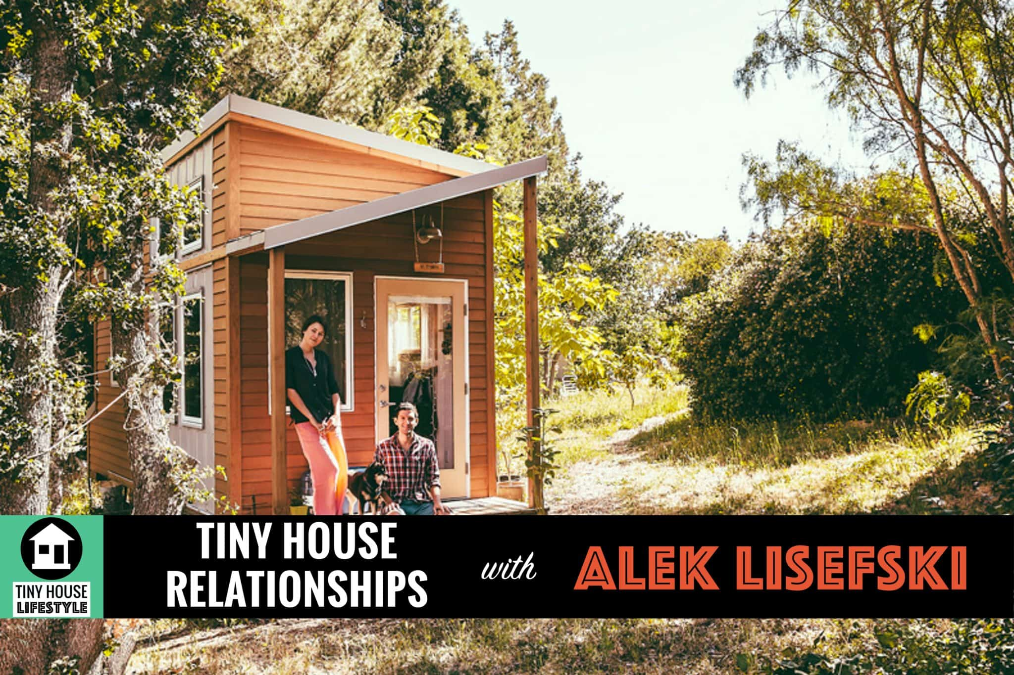 Alek Lisefski Tiny House how tiny house living can shape your relationships, career