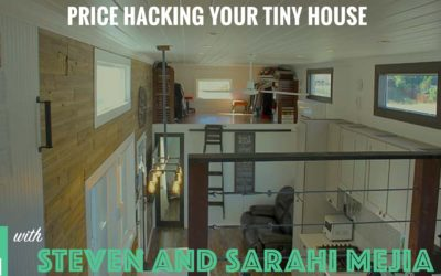 How to Price Hack Your Tiny House and Save 30-80% on Your Build with Steven and Sarahi Mejia – #028