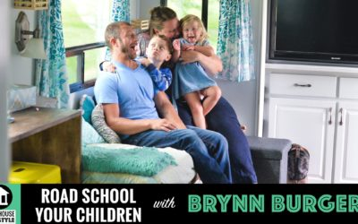 How to Road School Your Extreme Children in a Tiny House with Brynn Burger  #032