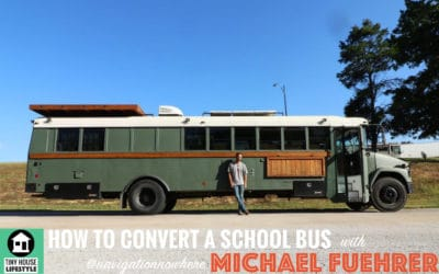How to Convert a School Bus to a Tiny House on Wheels and Why You'd Want To with Michael Fuehrer – #035