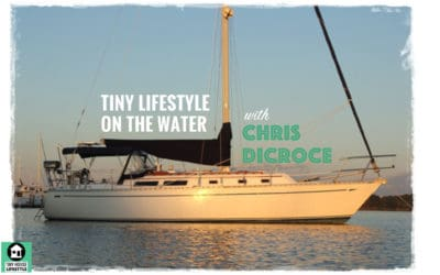 Living the Tiny House Lifestyle on a Sailboat with Chris DiCroce – #039