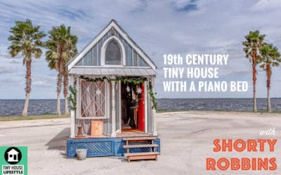 19th Century Tiny House with a Piano Bed and Hidden Amenities with Shorty Robbins – #040