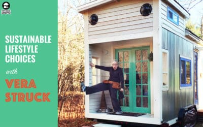 How to Build a Tiny House That Breathes: Sustainable Lifestyle Choices and Biomimicry with Vera Struck – #044