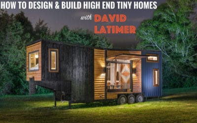 """Sexy and Intentional"": How to Design and Build High End Tiny Homes with David Latimer – #048"