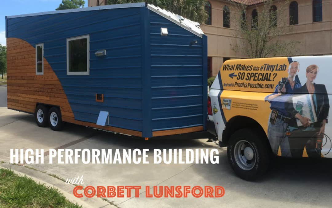 High Performance Building for Tiny Homes with Corbett Lunsford –  #050