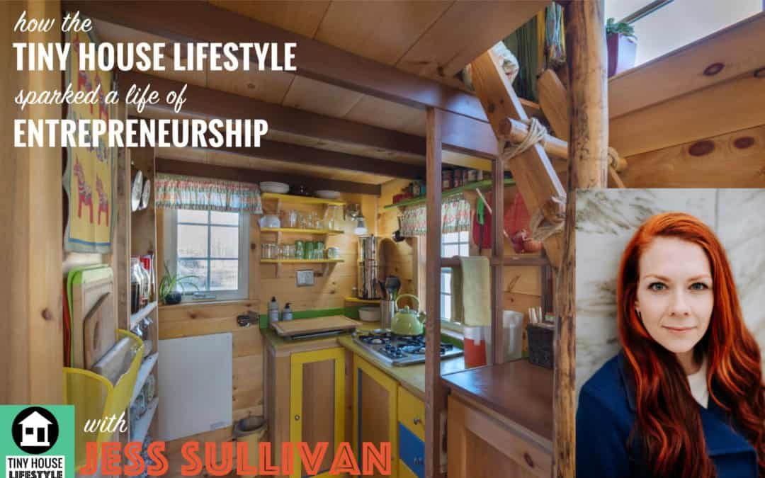 How Tiny House Living Sparked a Life of Entrepreneurship with Jess Sullivan – #051