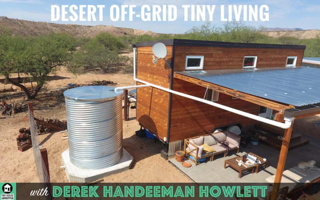 Tiny Off Grid Living in the Arizona Desert with Derek 'Handeeman' Howlett – #053