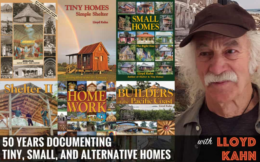 Lloyd Kahn's Advice on Building a Home, Reconsidering a Tiny House On Wheels, and Documenting 50 Years of DIY Dwellings