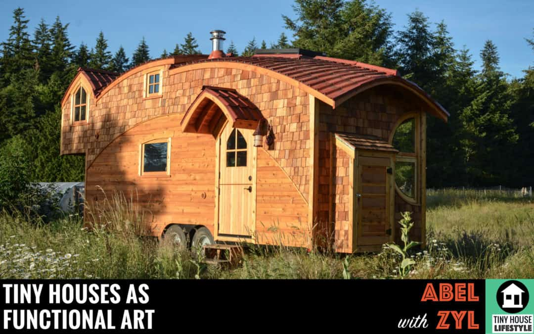 Tiny Houses as Functional Art: Abel Zyl on Hand-Building Dreamy, Moveable Tiny Homes #066