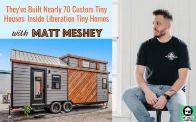 They've Built Nearly 70 Custom Tiny Houses: Inside Liberation Tiny Homes with Matt Meshey – #068