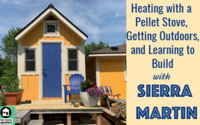 Heating with a Pellet Stove, Getting Outdoors, and Learning to Build with Sierra Martin – #069