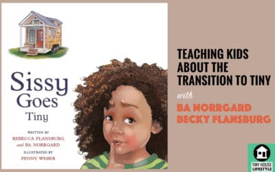 Teaching Kids about the Tiny House Movement with BA Norrgard and Rebecca Flansburg – #067