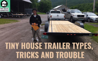 Tiny House Trailer Types, Tricks and Trouble – #072