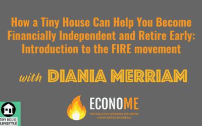 How a Tiny House Can Help You Become Financially Independent and Retire Early: Introduction to the FIRE movement with Diania Merriam #073