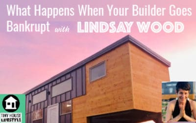 What Happens When Your Builder Goes Bankrupt with Lindsay Wood from Experience Tiny Homes – #070