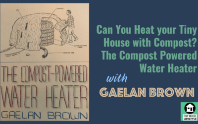 Can You Heat your Tiny House with Compost? The Compost Powered Water Heater with Gaelan Brown – #076