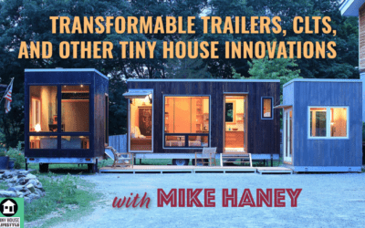 Transformable Trailers, CLTs, and other Tiny House Innovations with Cubist Engineering's Mike Haney – #082