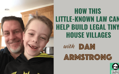 How This Little-Known Law Can Help Build Legal Tiny House Villages with Dan Armstrong – #083