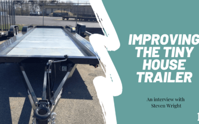 Improving the Tiny House Trailer with Steven Wright – #087