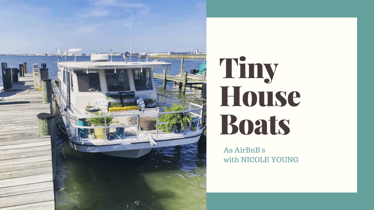 TINY HOUSEBOATS AS AIRBNBS WITH NICOLE YOUNG