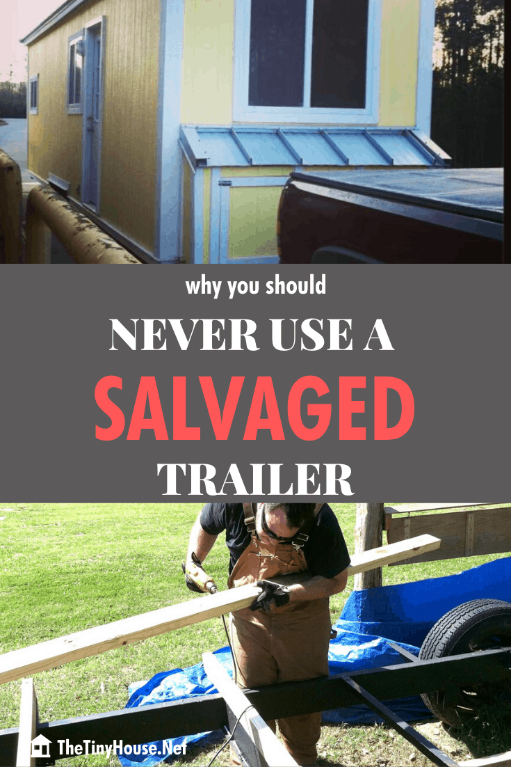Why You Should NEVER use a Salvaged Tiny House Trailer!