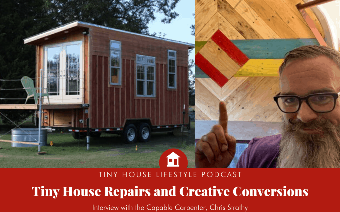 Tiny House Repairs and Creative Conversions with the Capable Carpenter – #093
