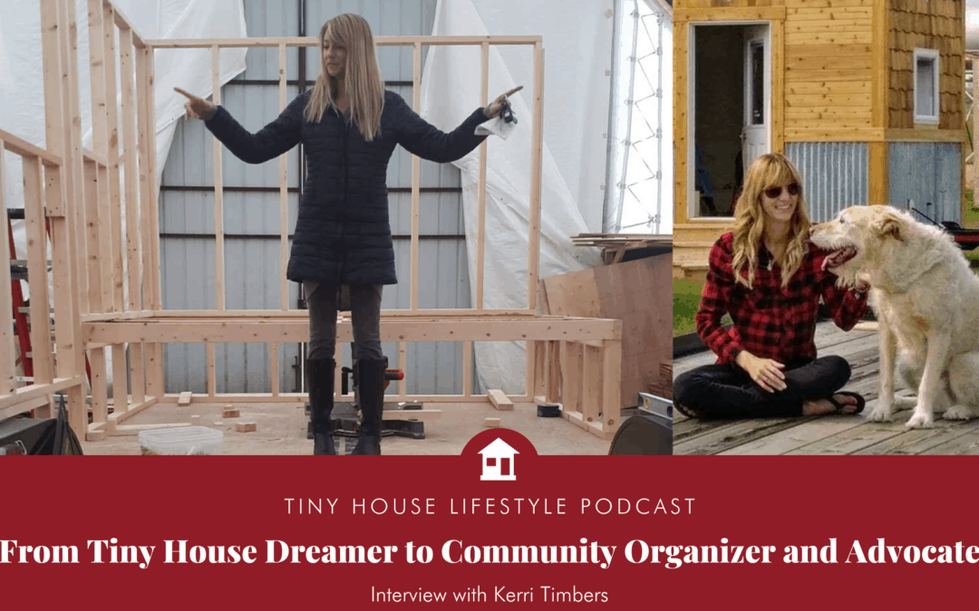 From Tiny House Dreamer to Community Organizer and Advocate with Kerri Timbers – #100