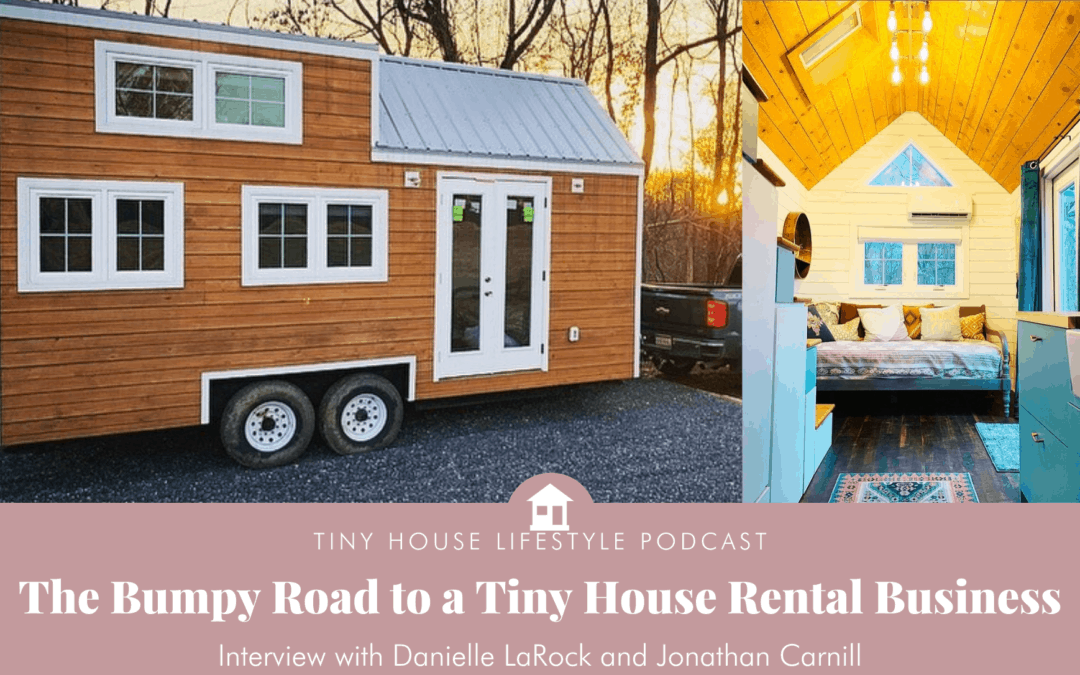 The Bumpy Road to a Tiny House Rental Business with Danielle LaRock and Jonathan Carnill – #104