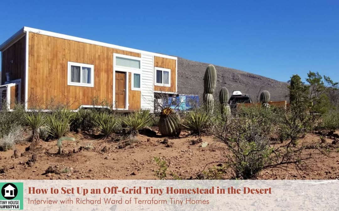 How to Set Up an Off-Grid Tiny Homestead in the Desert with Richard Ward – #108