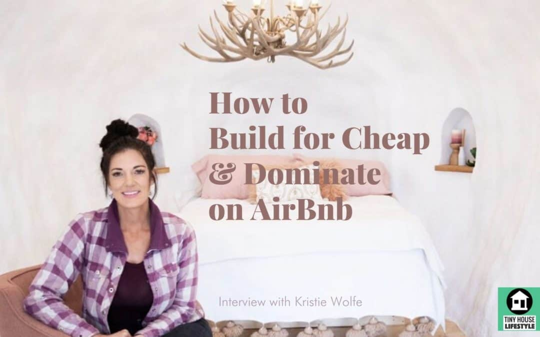 How to Buy Inexpensive Land, Build for Cheap, and Dominate Airbnb with Kristie Wolfe – #111